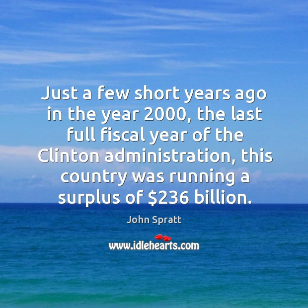Just a few short years ago in the year 2000, the last full fiscal year of the clinton administration Image
