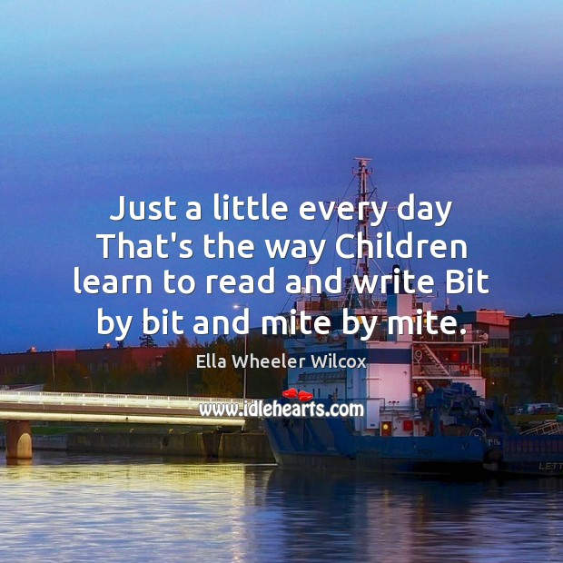 Image, Just a little every day That's the way Children learn to read