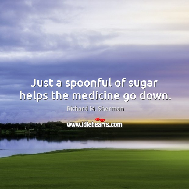 Just a spoonful of sugar helps the medicine go down. Image