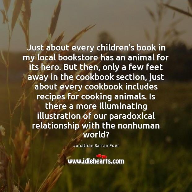 Just about every children's book in my local bookstore has an animal Jonathan Safran Foer Picture Quote