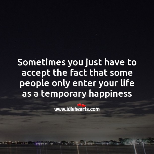 Some people only enter your life as a temporary happiness Sad Messages Image