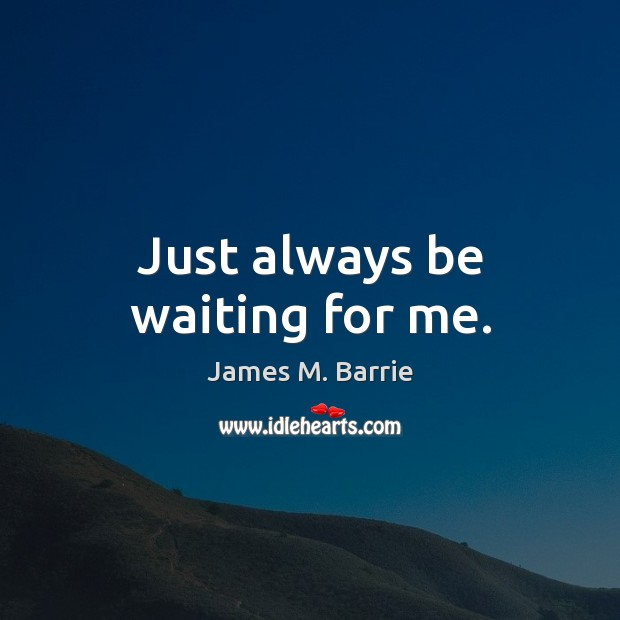 Image, Just always be waiting for me.