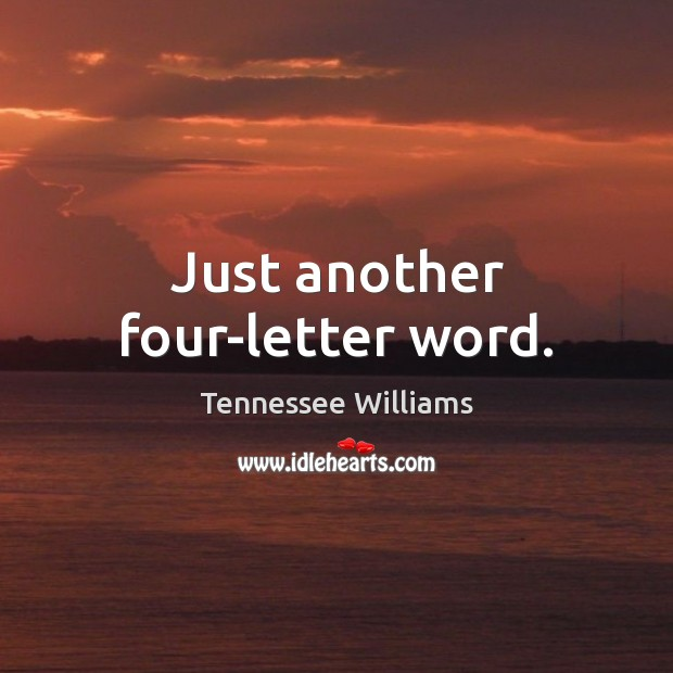 Just another four-letter word. Tennessee Williams Picture Quote