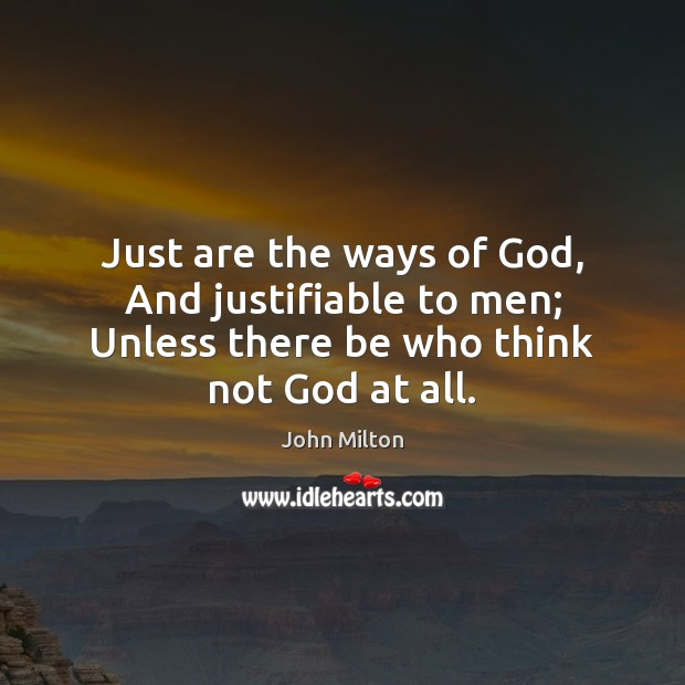Just are the ways of God, And justifiable to men; Unless there Image