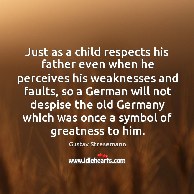 Just as a child respects his father even when he perceives his weaknesses and faults Image