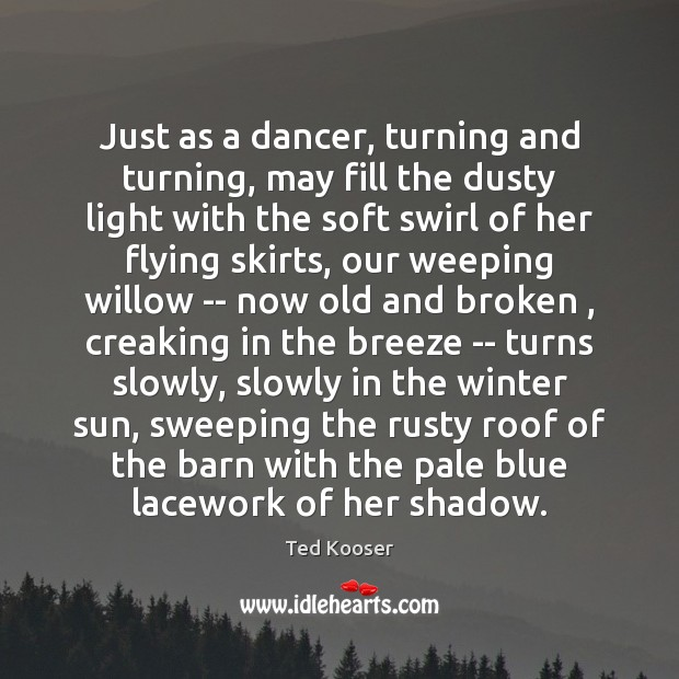 Image, Just as a dancer, turning and turning, may fill the dusty light