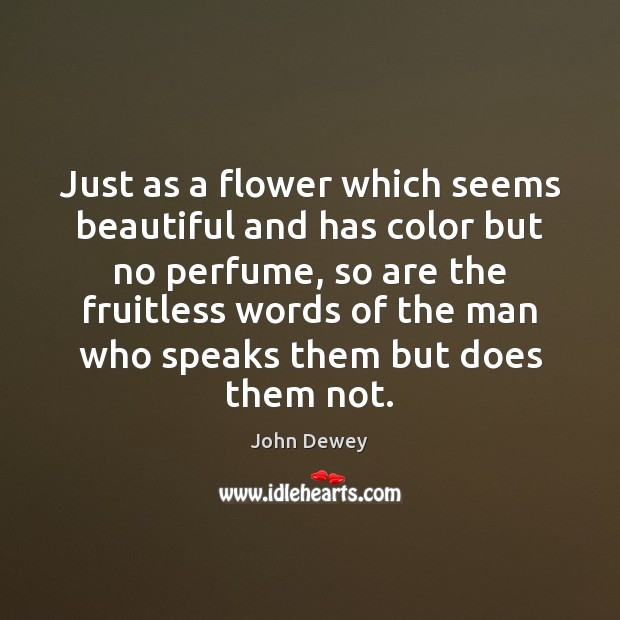 Just as a flower which seems beautiful and has color but no Flowers Quotes Image