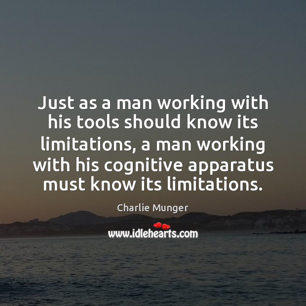 Image, Just as a man working with his tools should know its limitations,