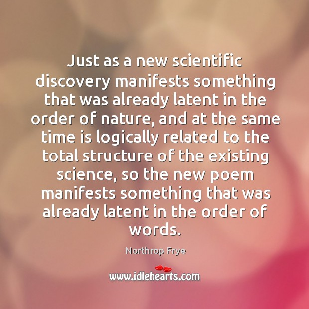 Just as a new scientific discovery manifests something that was already latent in the order of nature Image