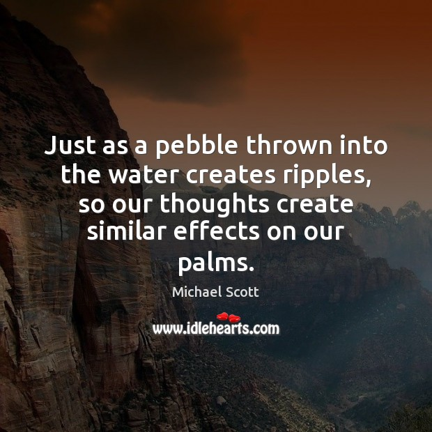 Just as a pebble thrown into the water creates ripples, so our Image