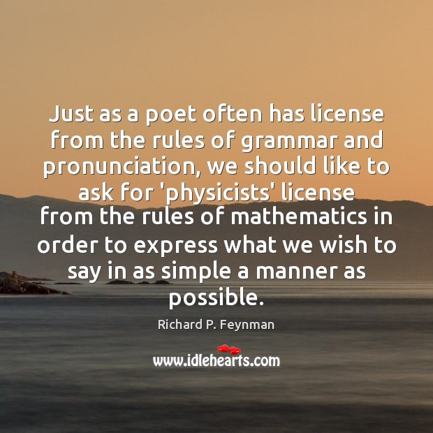 Just as a poet often has license from the rules of grammar Richard P. Feynman Picture Quote