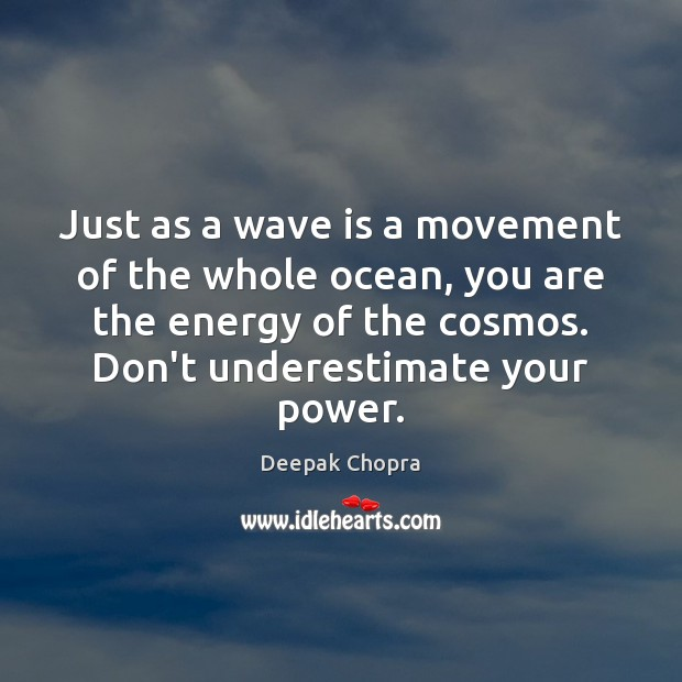 Just as a wave is a movement of the whole ocean, you Deepak Chopra Picture Quote