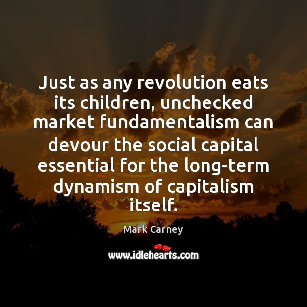 Just as any revolution eats its children, unchecked market fundamentalism can devour Image