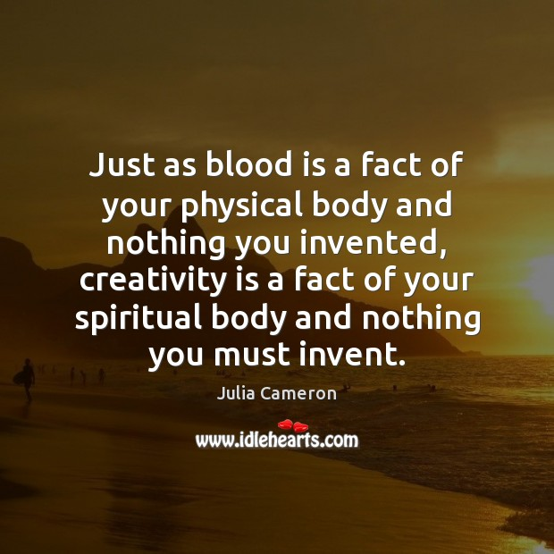 Just as blood is a fact of your physical body and nothing Image