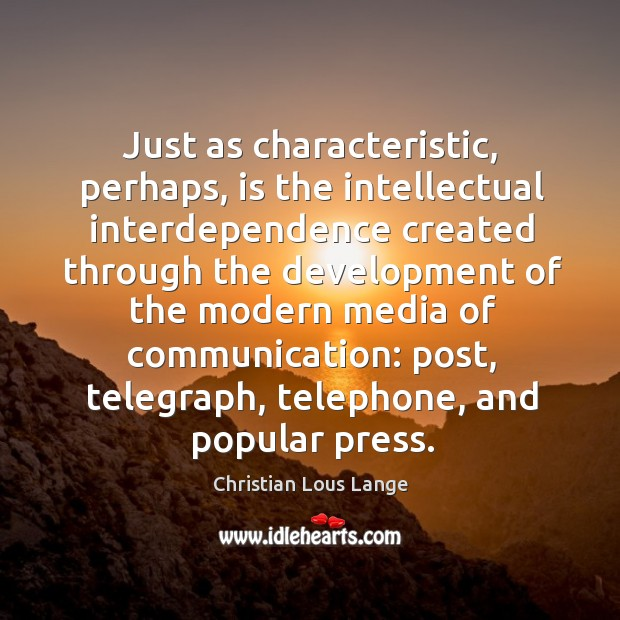 Just as characteristic, perhaps, is the intellectual interdependence created through the Image