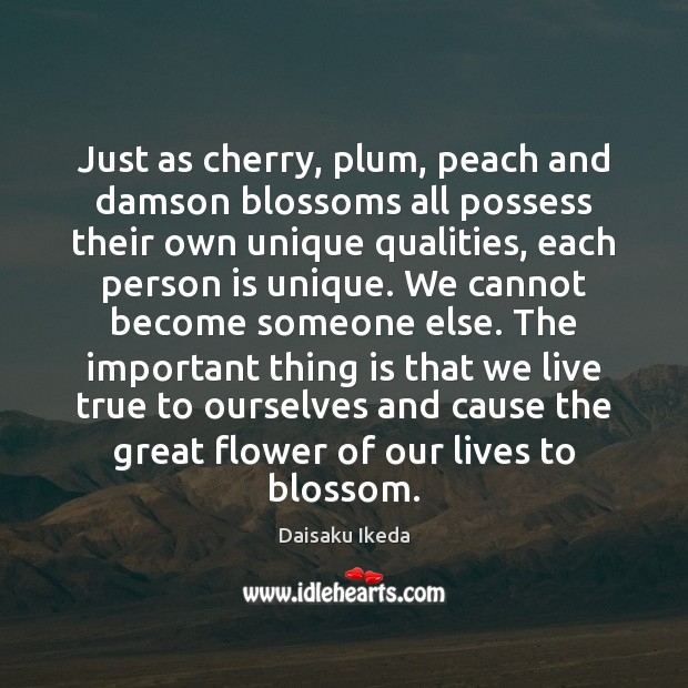 Just as cherry, plum, peach and damson blossoms all possess their own Daisaku Ikeda Picture Quote