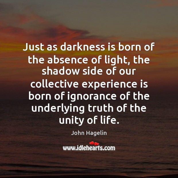 Just as darkness is born of the absence of light, the shadow Experience Quotes Image