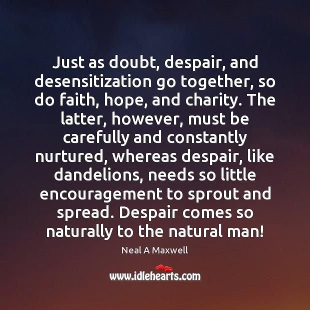 Image, Just as doubt, despair, and desensitization go together, so do faith, hope,