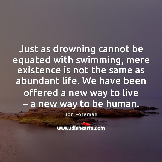 Just as drowning cannot be equated with swimming, mere existence is not Image