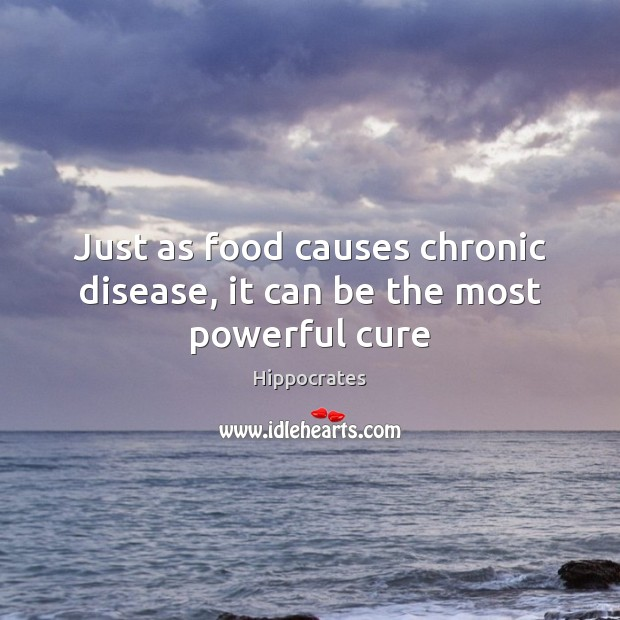 Just as food causes chronic disease, it can be the most powerful cure Hippocrates Picture Quote