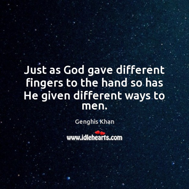 Just as God gave different fingers to the hand so has He given different ways to men. Image
