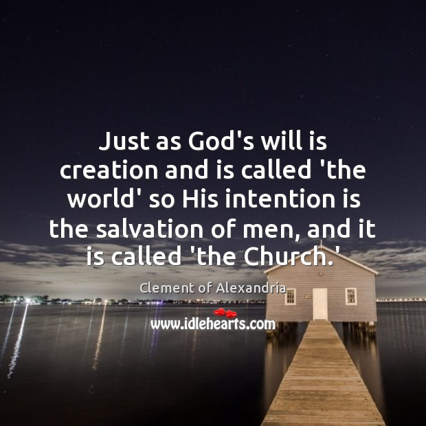 Just as God's will is creation and is called 'the world' so Image
