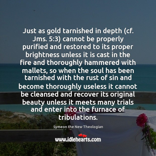 Just as gold tarnished in depth (cf. Jms. 5:3) cannot be properly purified Image