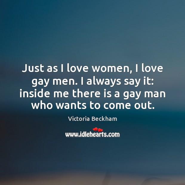 Just as I love women, I love gay men. I always say Image
