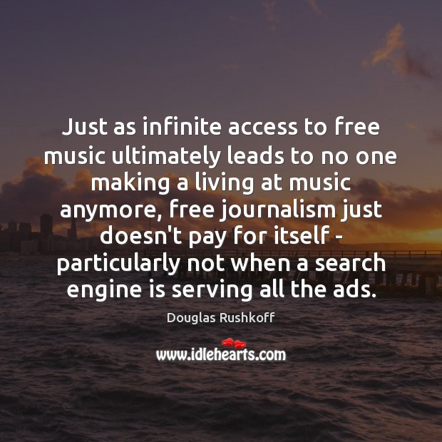 Just as infinite access to free music ultimately leads to no one Access Quotes Image