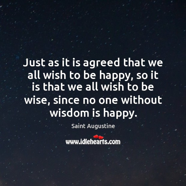 Just as it is agreed that we all wish to be happy, Saint Augustine Picture Quote