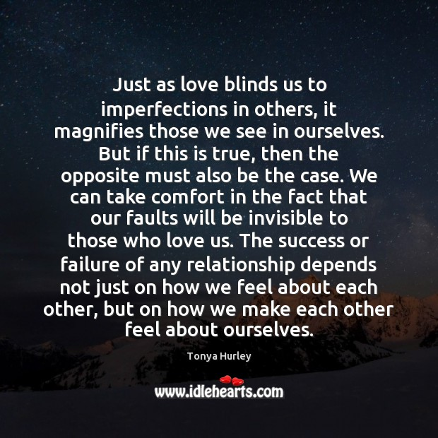 Just as love blinds us to imperfections in others, it magnifies those Image