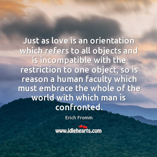 Just as love is an orientation which refers to all objects and is incompatible with the restriction to one object Image