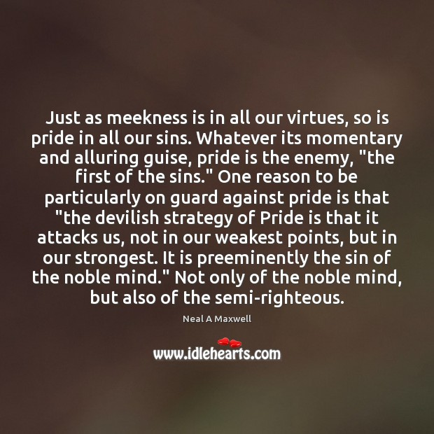 Just as meekness is in all our virtues, so is pride in Image