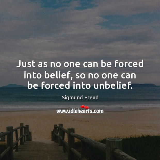 Image, Just as no one can be forced into belief, so no one can be forced into unbelief.