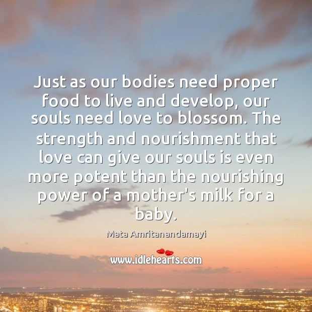 Just as our bodies need proper food to live and develop, our Mata Amritanandamayi Picture Quote