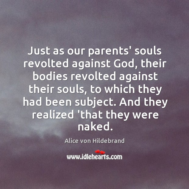 Image, Just as our parents' souls revolted against God, their bodies revolted against