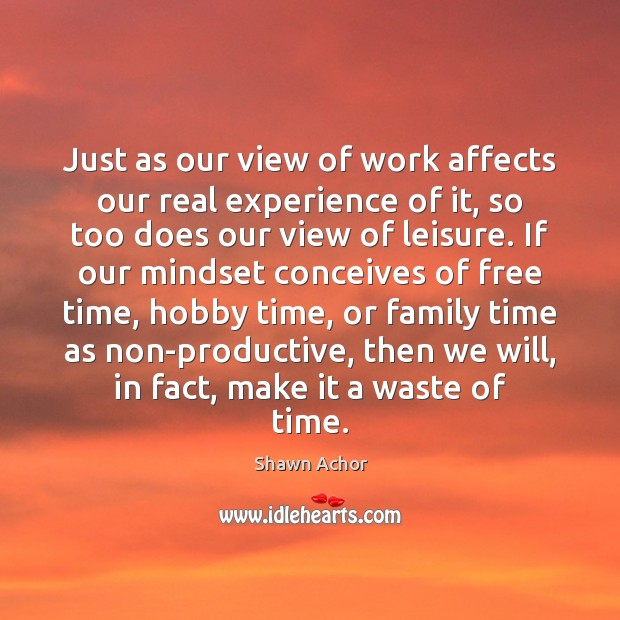 Just as our view of work affects our real experience of it, Image