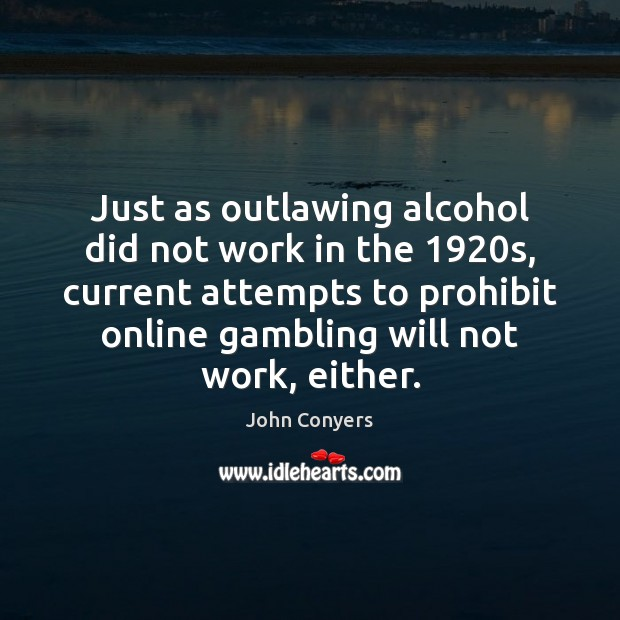 Image, Just as outlawing alcohol did not work in the 1920s, current attempts