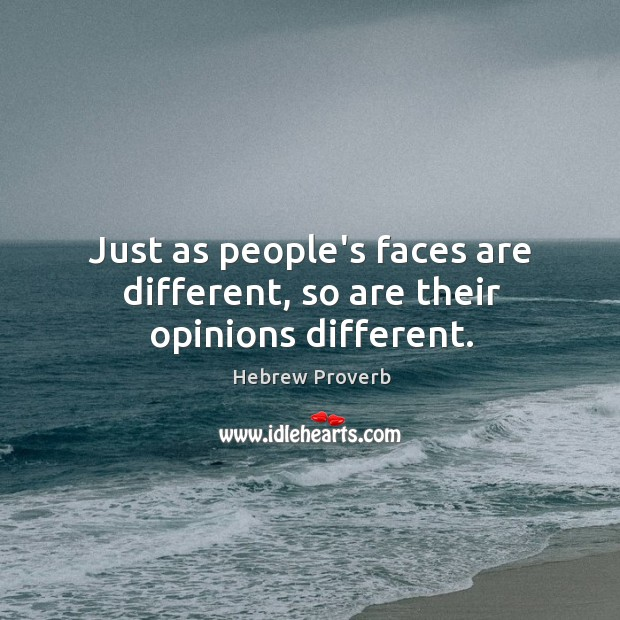 Just as people's faces are different, so are their opinions different. Hebrew Proverbs Image