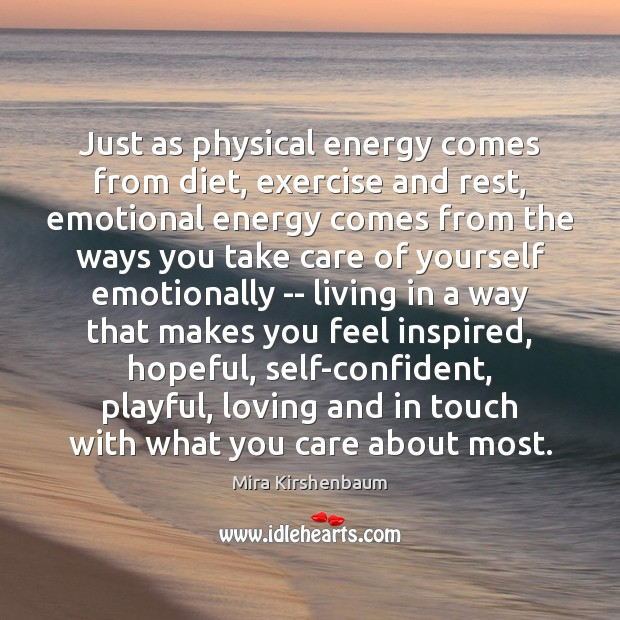 Just as physical energy comes from diet, exercise and rest, emotional energy Image