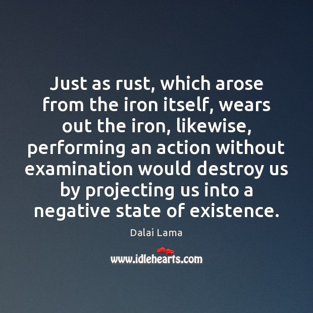 Just as rust, which arose from the iron itself, wears out the Image