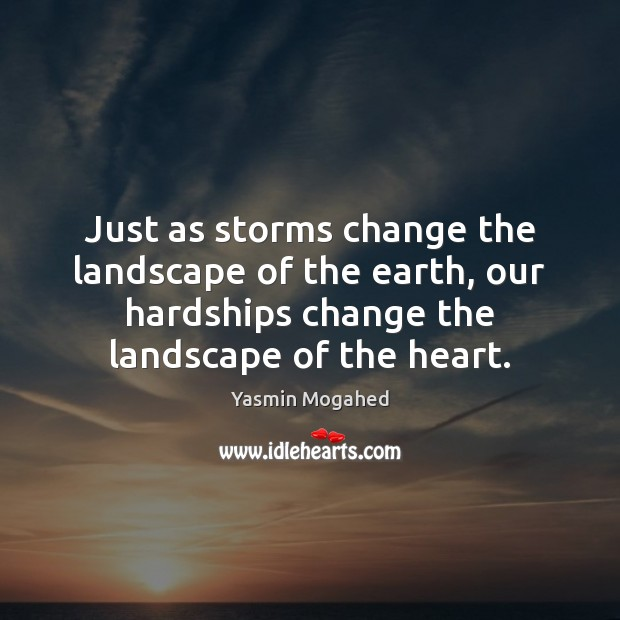 Image, Just as storms change the landscape of the earth, our hardships change