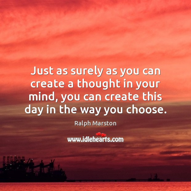 Just as surely as you can create a thought in your mind, Ralph Marston Picture Quote