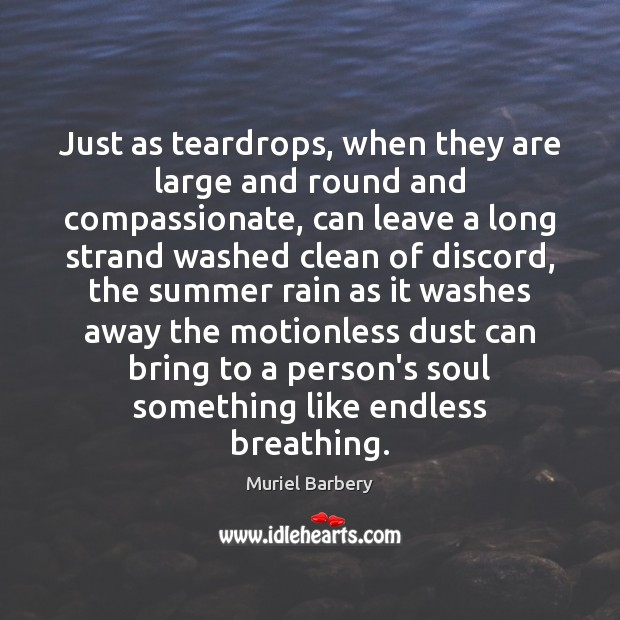 Just as teardrops, when they are large and round and compassionate, can Muriel Barbery Picture Quote