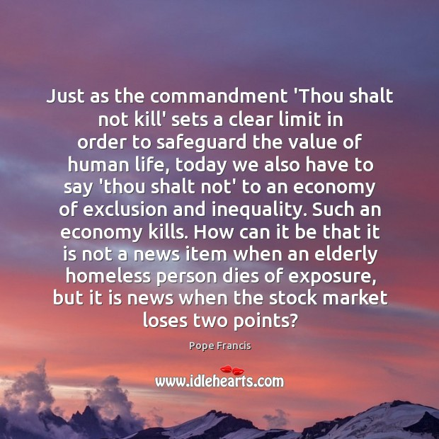 Just as the commandment 'Thou shalt not kill' sets a clear limit Image