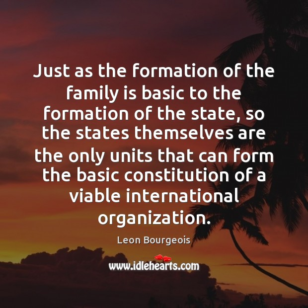 Just as the formation of the family is basic to the formation Family Quotes Image