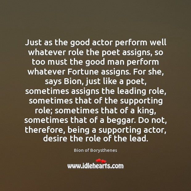 Just as the good actor perform well whatever role the poet assigns, Image
