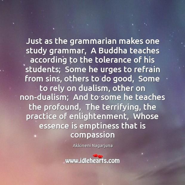 Just as the grammarian makes one study grammar,  A Buddha teaches according Image