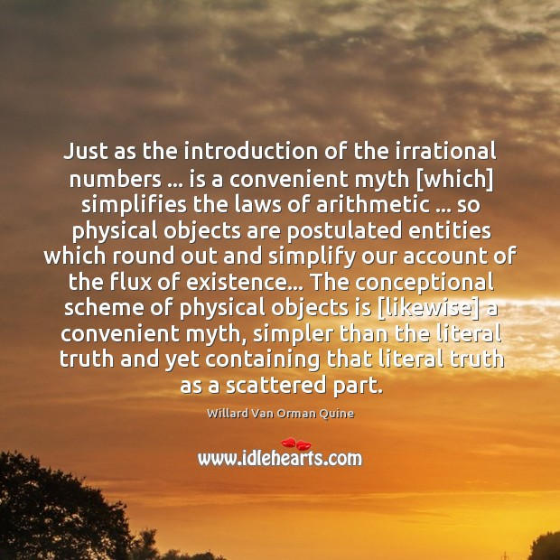 Just as the introduction of the irrational numbers … is a convenient myth [ Image