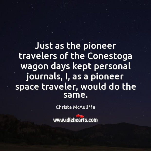 Image, Just as the pioneer travelers of the Conestoga wagon days kept personal